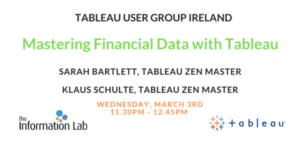 TUG Ireland – March 3rd – Mastering Financial Data with Tableau – Sarah Bartlett & Klaus Schulte